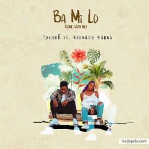 Tolan - Ba Mi Lo (Come With Me) ft. Reekado Banks